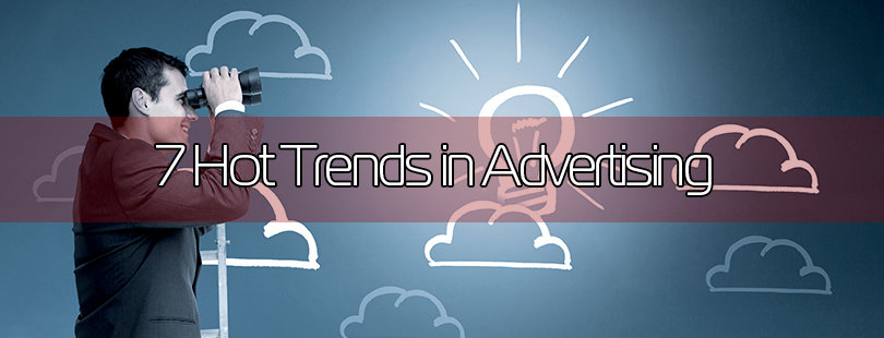7 Hot Trends in Advertising