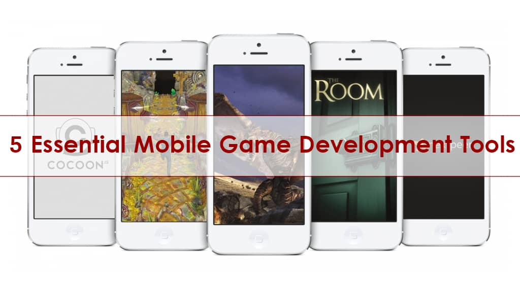 5 Essential Mobile Game Development Tools