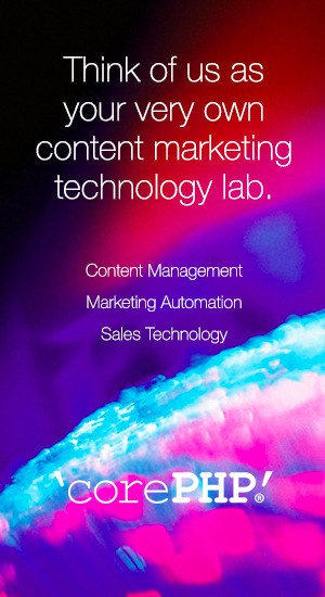 Think of us as your own content marketing technology lab - 'corePHP'
